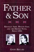 Father and Son: Kingsley Amis, Martin Amis, and the British Novel Since 1950