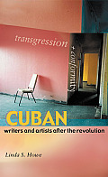 Transgression and Conformity: Cuban Writers and Artists After the Revolution