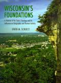 Wisconsin's Foundations: A Review of the State's Geology and Its Influence on Geography and Human Activity