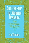 Antecedents to Modern Rwanda: The Nyiginya Kingdom (Africa and the Diaspora) Cover