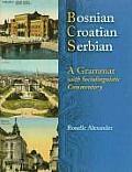 Bosnian, Croatian, Serbian, a Grammar: With Sociolinguistic Commentary