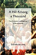 A Hill Among a Thousand: Transformations and Ruptures in Rural Rwanda (Africa and the Diaspora)