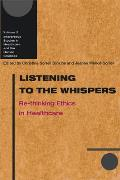 Listening to the Whispers: Re-Thinking Ethics in Healthcare