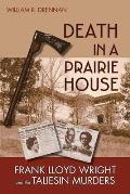 Death in a Prairie House Frank Lloyd Wright & the Taliesin Murders