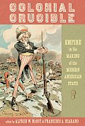 Colonial Crucible Empire in the Making of the Modern American State