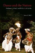 Dance and the Nation: Performance, Ritual, and Politics in Sri Lanka [With DVD] (Studies in Dance History)