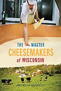 Master Cheesemakers Of Wisconsin