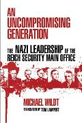 An Uncompromising Generation: The Nazi Leadership Of The Reich Security Main Office (George L. Mosse Series In... by Michael Wildt
