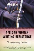 African Women Writing Resistance: An Anthology of Contemporary Voices (Women in Africa and the Diaspora)