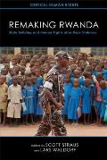 Remaking Rwanda State Building & Human Rights After Mass Violence