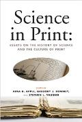 Science in Print:: Essays on the History of Science and the Culture of Print (Print Culture History in Modern America)