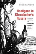 Hooligans in Khrushchev's Russia: Defining, Policing, and Producing Deviance During the Thaw Cover