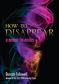 How to Disappear A Memoir for Misfits
