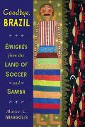 Goodbye Brazil Emigres From The Land Of Soccer & Samba