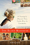 Blind Masseuse A Travelers Memoir from Costa Rica to Cambodia