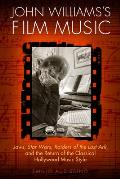 John Williamss Film Music Jaws Star Wars Raiders of the Lost Ark & the Return of the Classical Hollywood Music Style