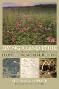 Living a Land Ethic: A History of Cooperative Conservation on the Leopold Memorial Reserve (Wisconsin Land and Life)