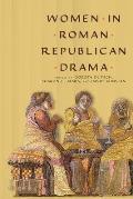 Women in Roman Republican Drama (Wisconsin Studies in Classics)