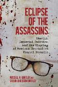 Eclipse of the Assassins: The CIA, Imperial Politics, and the Slaying of Mexican Journalist Manuel Buendia
