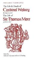 Two Early Tudor Lives The Life & Death of Cardinal Wolsey by George Cavendish The Life of Sir Thomas More by William Roper