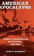 American Apocalypse: Yankee Protestants and the Civil War 1860-1869