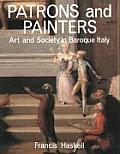 Patrons & Painters A Study in the Relations Between Italian Art & Society in the Age of the Baroque Revised & Enlarged Edition