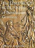 Limewood Sculptors of Renaissance Germany