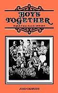 Boys Together: English Public Schools 1800-1864
