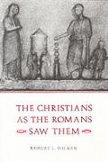 Christians As The Romans Saw Them