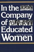 In the Company of Educated Women A History of Women & Higher Education in America