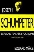 Joseph Schumpeter: Scholar, Teacher and Politician