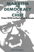 Marxism and Democracy in Chile: From 1932 to the Fall of Allende