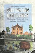 Cultivating Gentlemen: The Meaning of Country Life Among the Boston Elite, 1785-1860