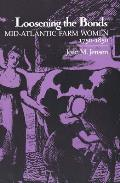 Loosening the Bonds: Mid-Atlanntic Farm Women 1750-1850: Mid-Atlantic Farm Women, 1750-1850 Cover