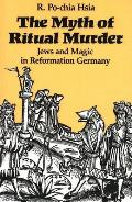 Myth of Ritual Murder Jews & Magic in Reformation Germany