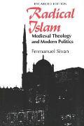 Radical Islam Medieval Theology & Modern Politics Enlarged Edition