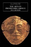 The Arts in Prehistoric Greece (Pelican History of Art)