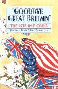 Goodbye Great Britain The 1976 IMF Crisis