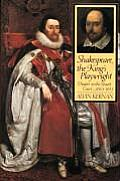 Shakespeare the Kings Playwright Theater in the Stuart Court 1603 1613