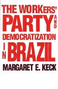 The Workers' Party and Democratization in Brazil Cover