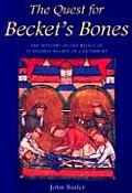 The Quest for Becket's Bones: The Mystery of the Relics of St. Thomas Becket of Canterbury
