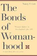 Bonds of Womanhood Womans Sphere in New England 1780 1835 Second Edition with a New Preface