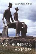 Modernism's History: A Study in Twentieth-Century Art and Ideas