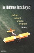 Our Childrens Toxic Legacy How Science & Law Fail to Protect Us from Pesticides Second Edition