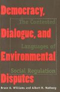 Democracy, Dialogue, and Environmental Disputes: The Contested Languages of Social Regulation Cover