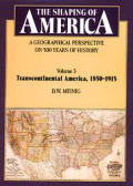 Shaping of America; A Geographical Perspective of 500 Years of History #03: Transcontinental America, 1850-1915
