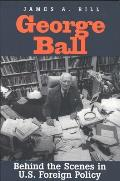 George Ball Behind the Scenes in U S Foreign Policy