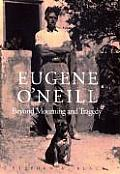 Eugene ONeill Beyond Mourning & Tragedy
