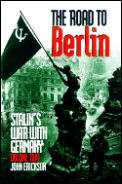 Road to Berlin Stalins War with Germany Volume 2