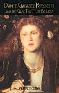 Dante Gabriel Rossetti & the Game That Must Be Lost